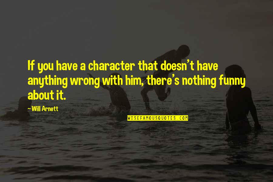 Don't Count What You Give Quotes By Will Arnett: If you have a character that doesn't have