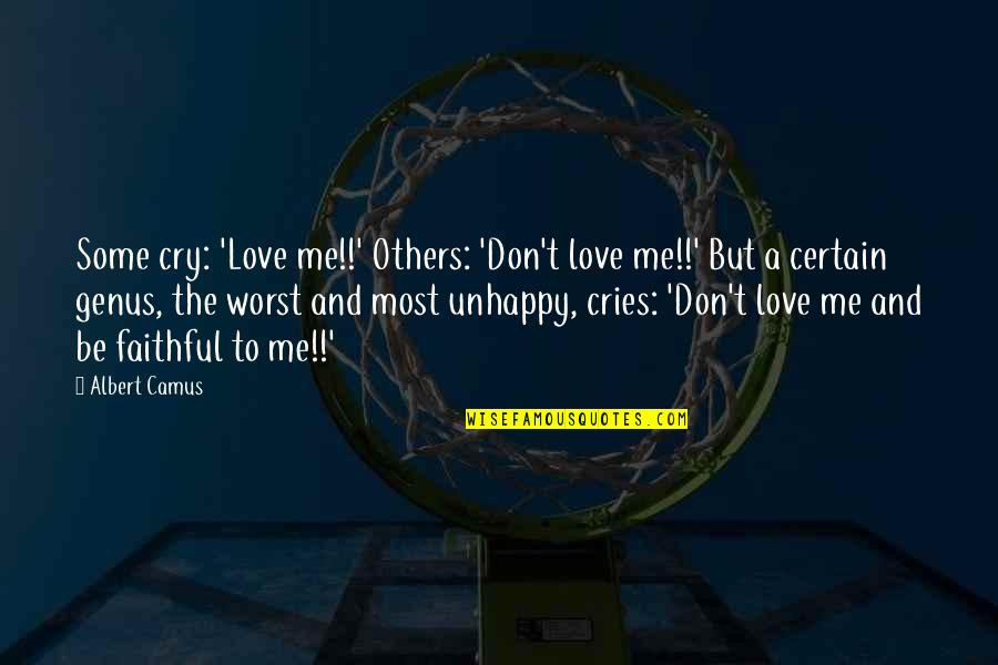 Don't Cry Over Quotes By Albert Camus: Some cry: 'Love me!!' Others: 'Don't love me!!'