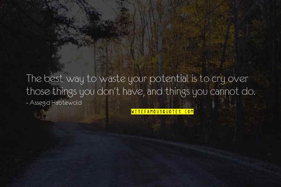Don't Cry Over Quotes By Assegid Habtewold: The best way to waste your potential is