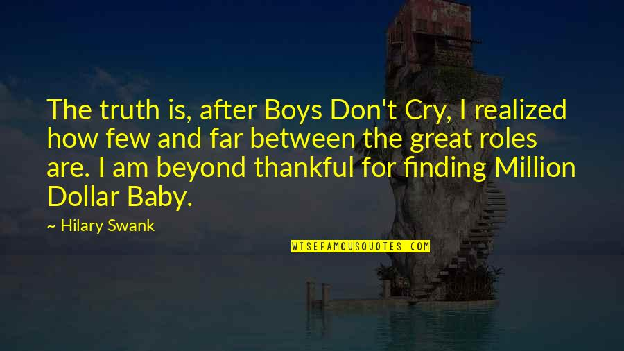 Don't Cry Over Quotes By Hilary Swank: The truth is, after Boys Don't Cry, I