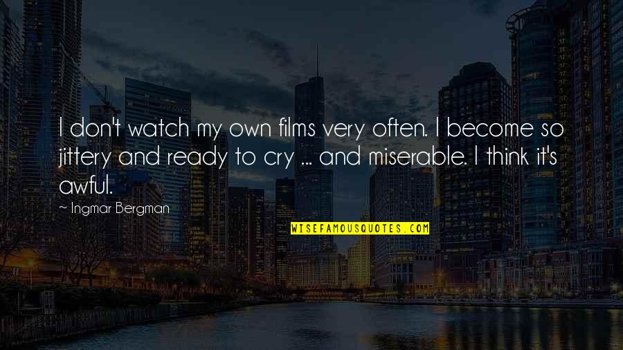 Don't Cry Over Quotes By Ingmar Bergman: I don't watch my own films very often.