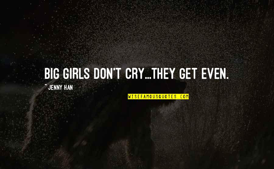 Don't Cry Over Quotes By Jenny Han: BIG GIRLS DON'T CRY...THEY GET EVEN.