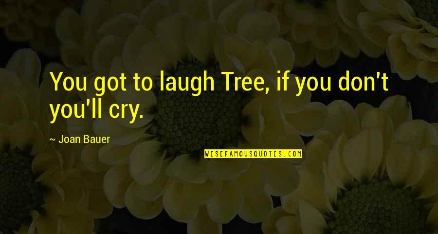 Don't Cry Over Quotes By Joan Bauer: You got to laugh Tree, if you don't