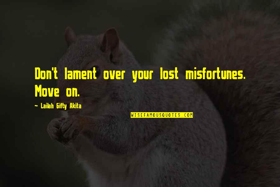 Don't Cry Over Quotes By Lailah Gifty Akita: Don't lament over your lost misfortunes. Move on.