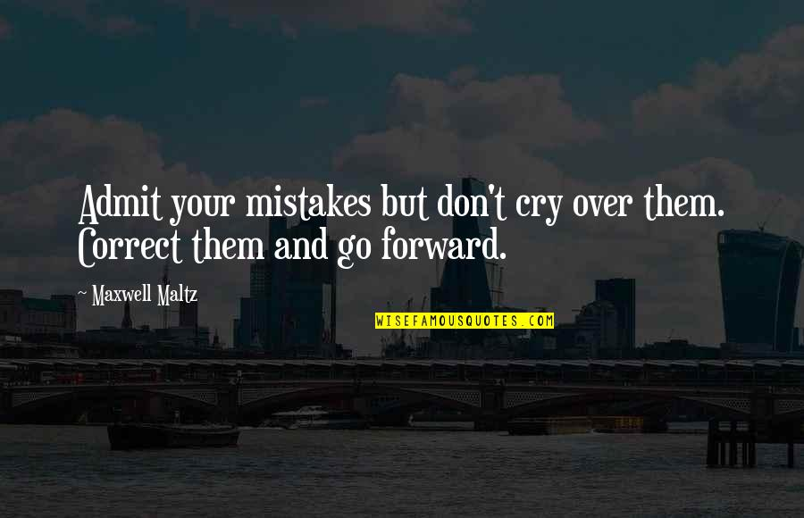 Don't Cry Over Quotes By Maxwell Maltz: Admit your mistakes but don't cry over them.