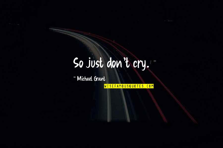 Don't Cry Over Quotes By Michael Grant: So just don't cry.