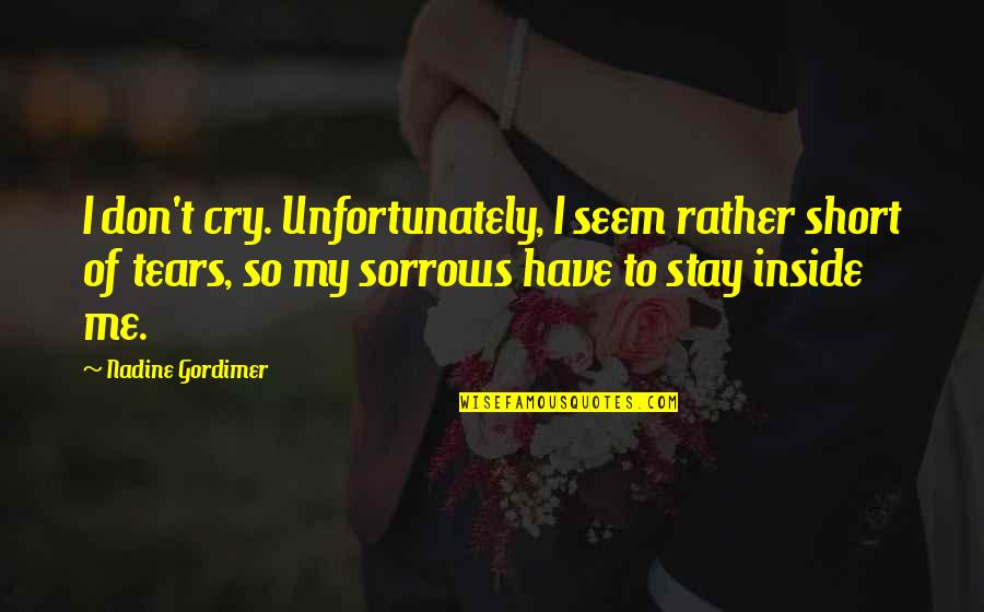 Don't Cry Over Quotes By Nadine Gordimer: I don't cry. Unfortunately, I seem rather short
