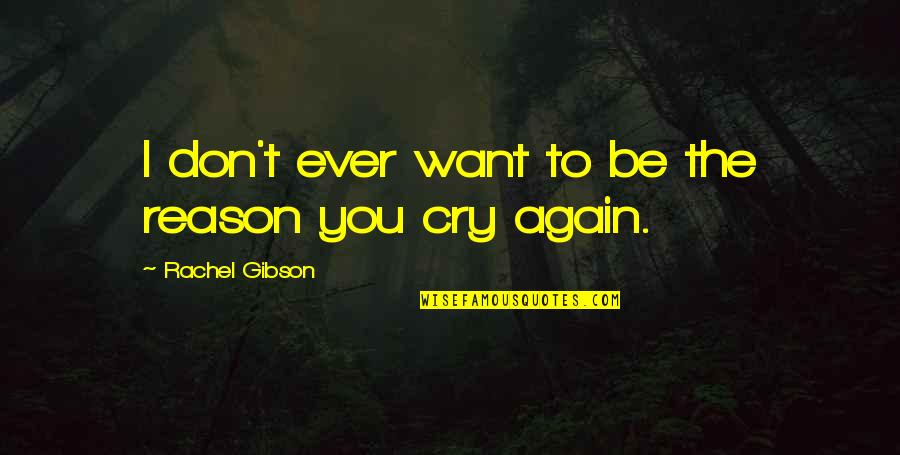 Don't Cry Over Quotes By Rachel Gibson: I don't ever want to be the reason