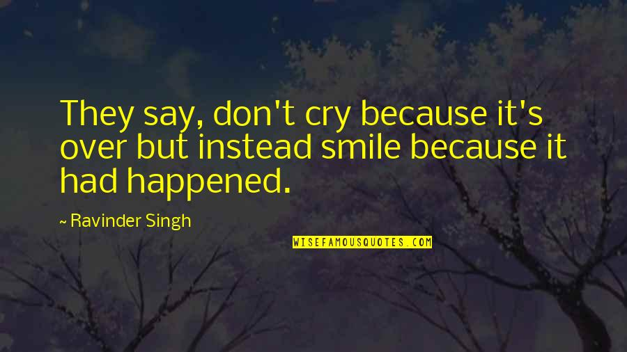 Don't Cry Over Quotes By Ravinder Singh: They say, don't cry because it's over but