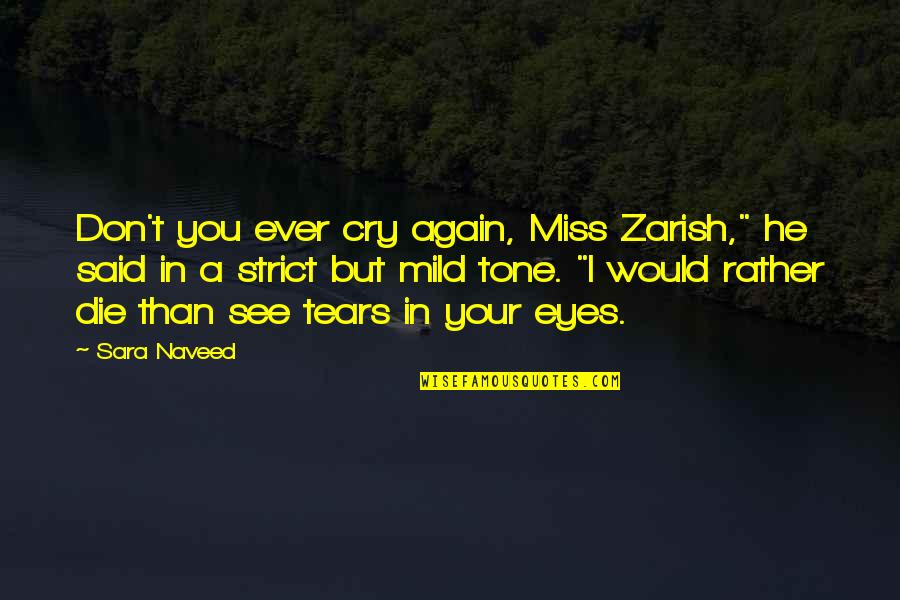 "Don't Cry Over Quotes By Sara Naveed: Don't you ever cry again, Miss Zarish,"" he"