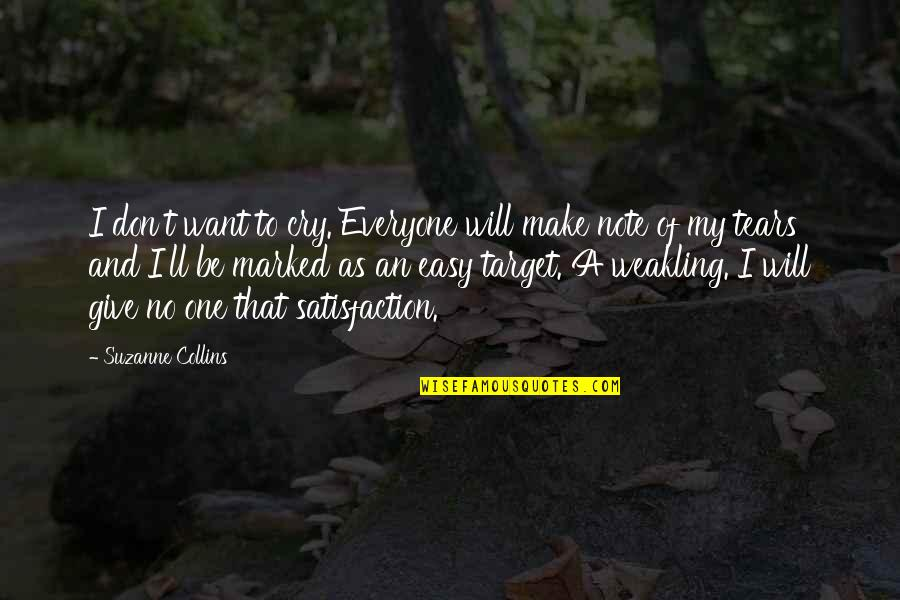 Don't Cry Over Quotes By Suzanne Collins: I don't want to cry. Everyone will make