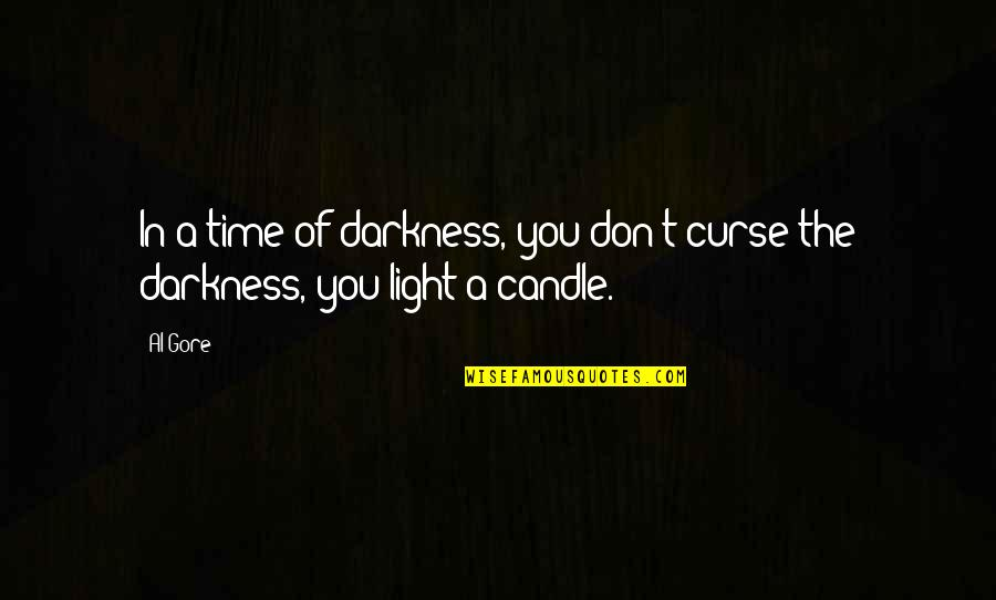 Don't Curse Quotes By Al Gore: In a time of darkness, you don't curse