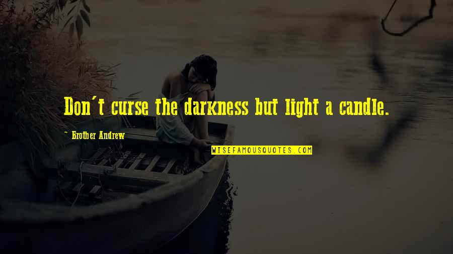 Don't Curse Quotes By Brother Andrew: Don't curse the darkness but light a candle.