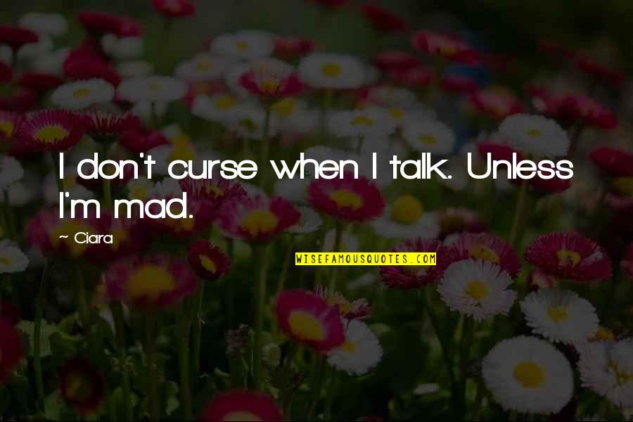 Don't Curse Quotes By Ciara: I don't curse when I talk. Unless I'm