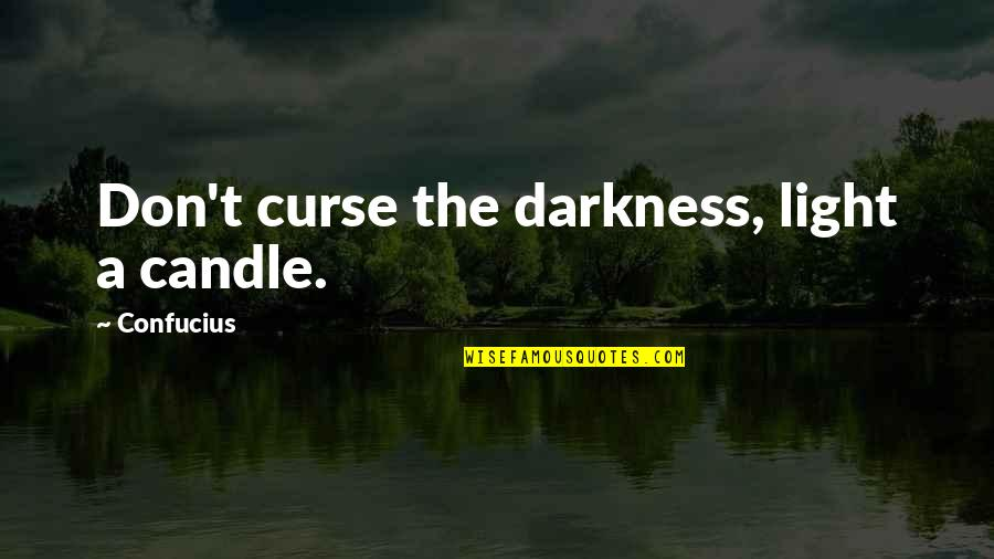 Don't Curse Quotes By Confucius: Don't curse the darkness, light a candle.