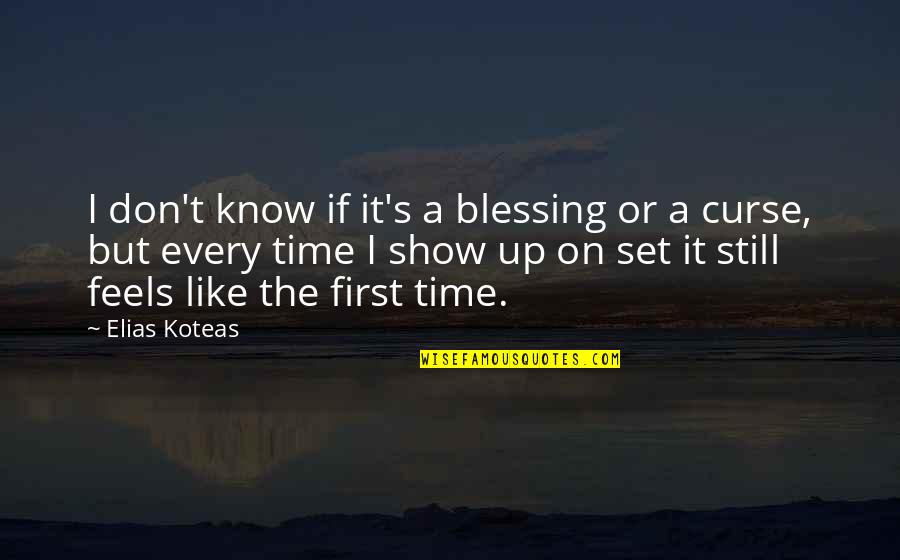 Don't Curse Quotes By Elias Koteas: I don't know if it's a blessing or