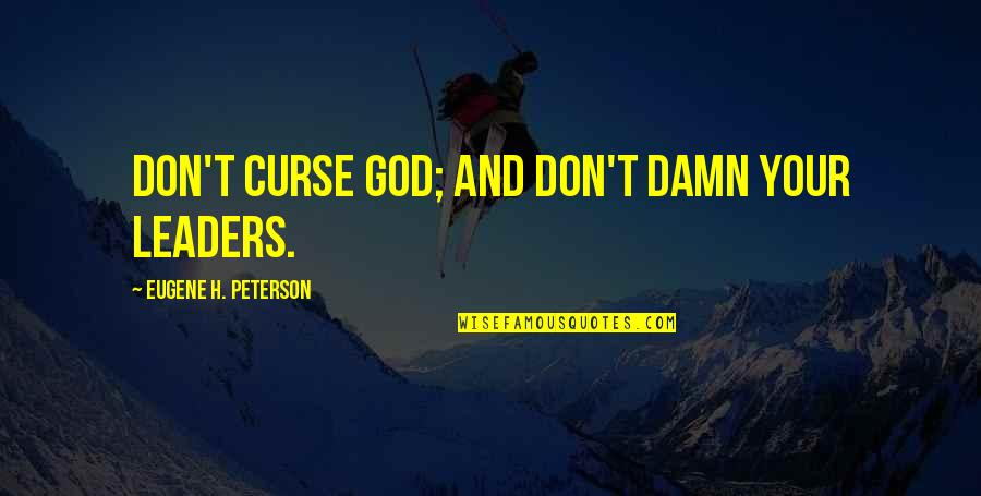 Don't Curse Quotes By Eugene H. Peterson: Don't curse God; and don't damn your leaders.