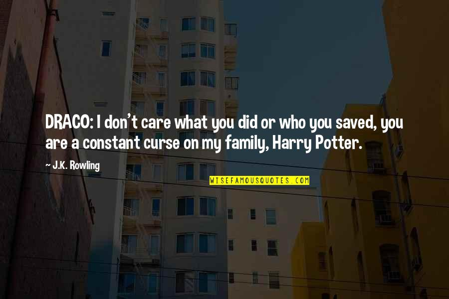 Don't Curse Quotes By J.K. Rowling: DRACO: I don't care what you did or