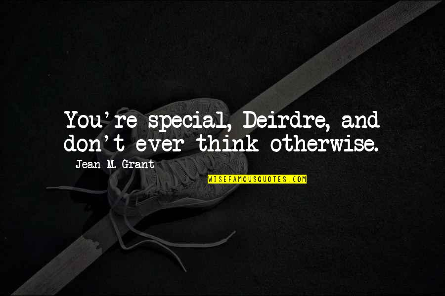 Don't Curse Quotes By Jean M. Grant: You're special, Deirdre, and don't ever think otherwise.