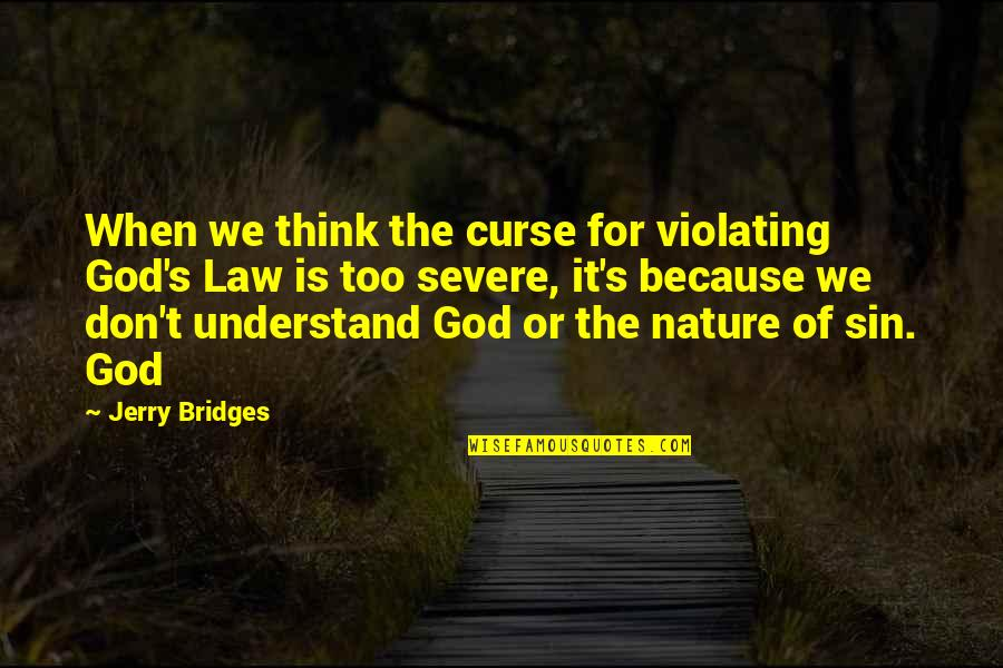 Don't Curse Quotes By Jerry Bridges: When we think the curse for violating God's