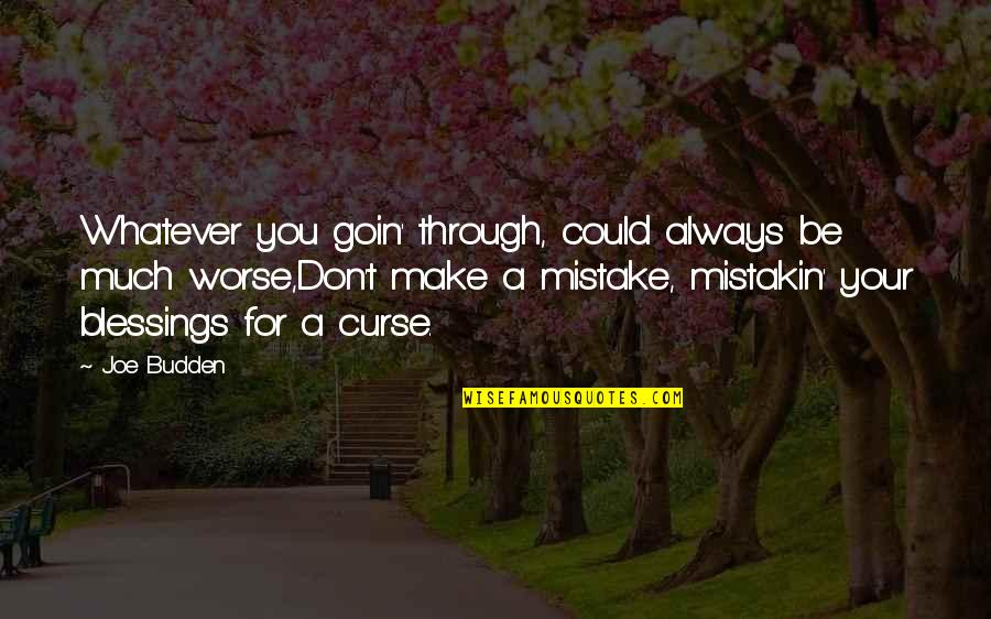Don't Curse Quotes By Joe Budden: Whatever you goin' through, could always be much
