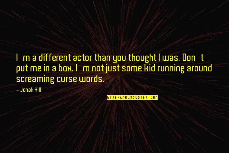 Don't Curse Quotes By Jonah Hill: I'm a different actor than you thought I