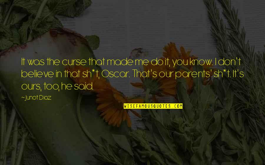 Don't Curse Quotes By Junot Diaz: It was the curse that made me do