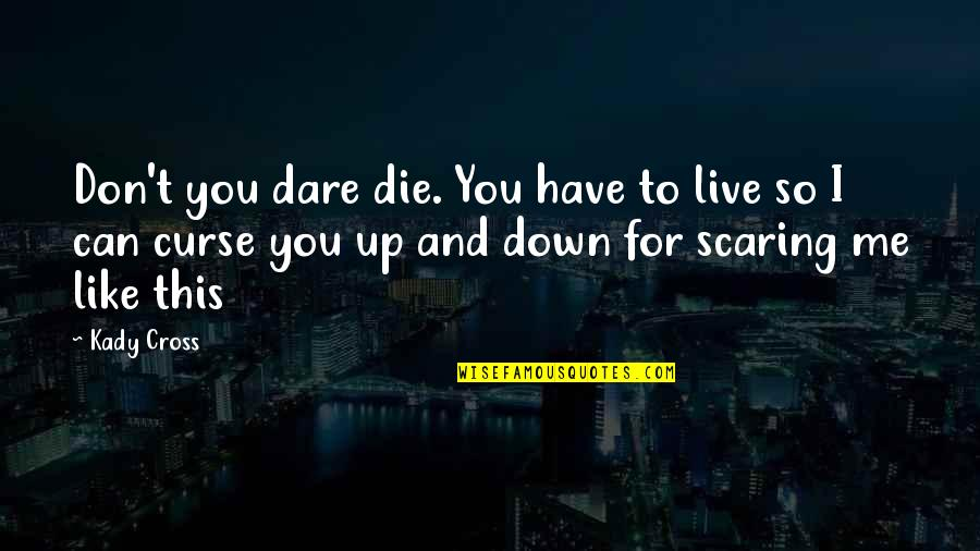 Don't Curse Quotes By Kady Cross: Don't you dare die. You have to live