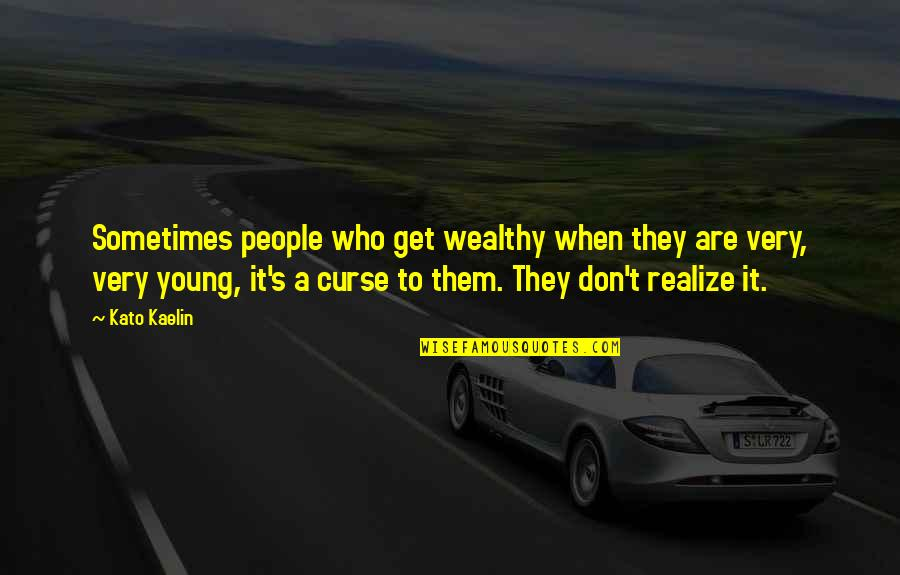 Don't Curse Quotes By Kato Kaelin: Sometimes people who get wealthy when they are