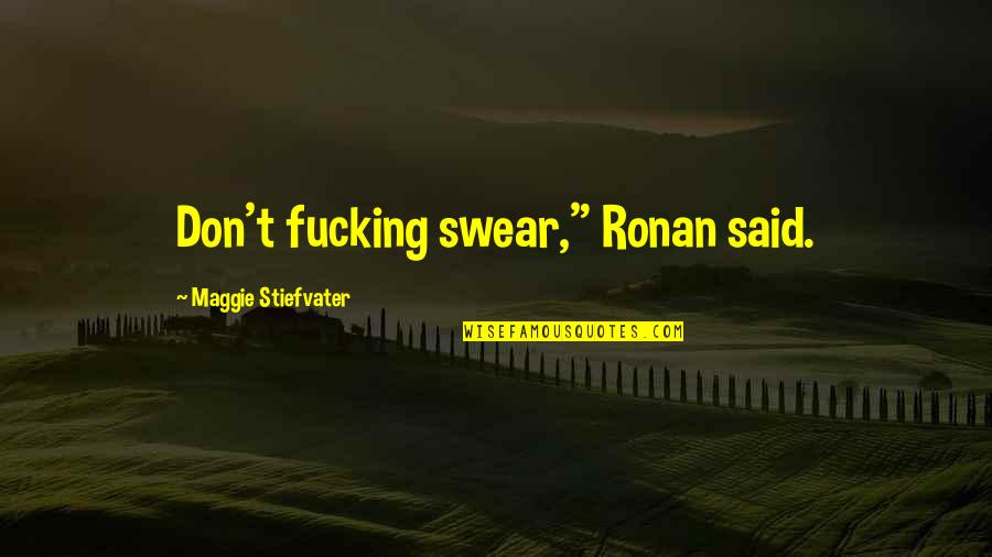 """Don't Curse Quotes By Maggie Stiefvater: Don't fucking swear,"""" Ronan said."""