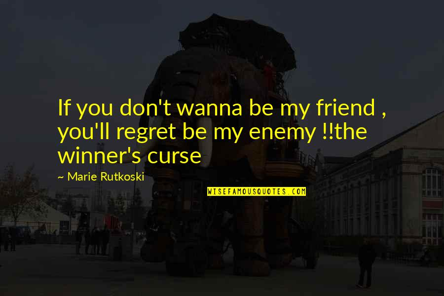 Don't Curse Quotes By Marie Rutkoski: If you don't wanna be my friend ,