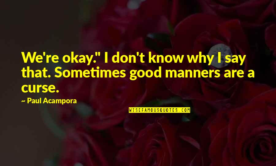 """Don't Curse Quotes By Paul Acampora: We're okay."""" I don't know why I say"""