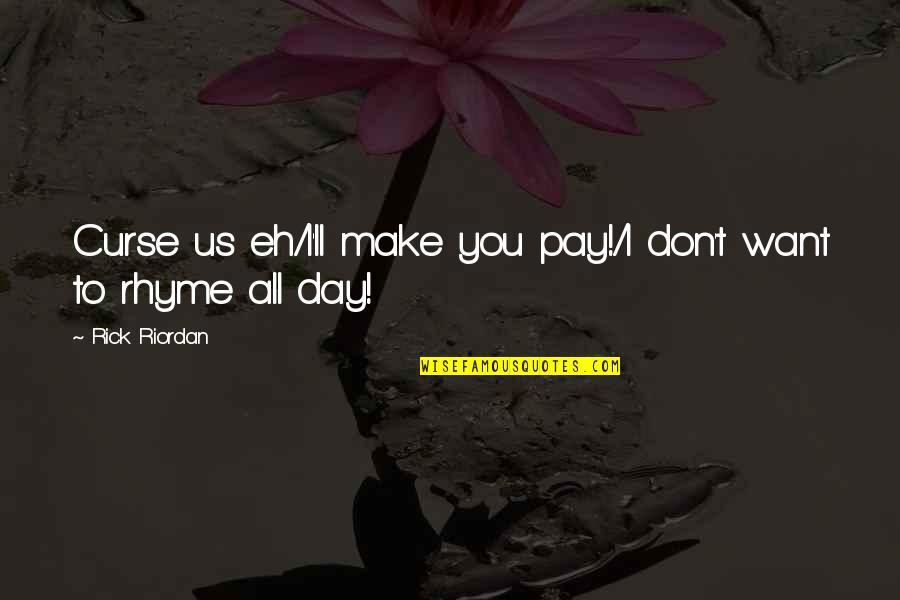 Don't Curse Quotes By Rick Riordan: Curse us eh/I'll make you pay!/I don't want