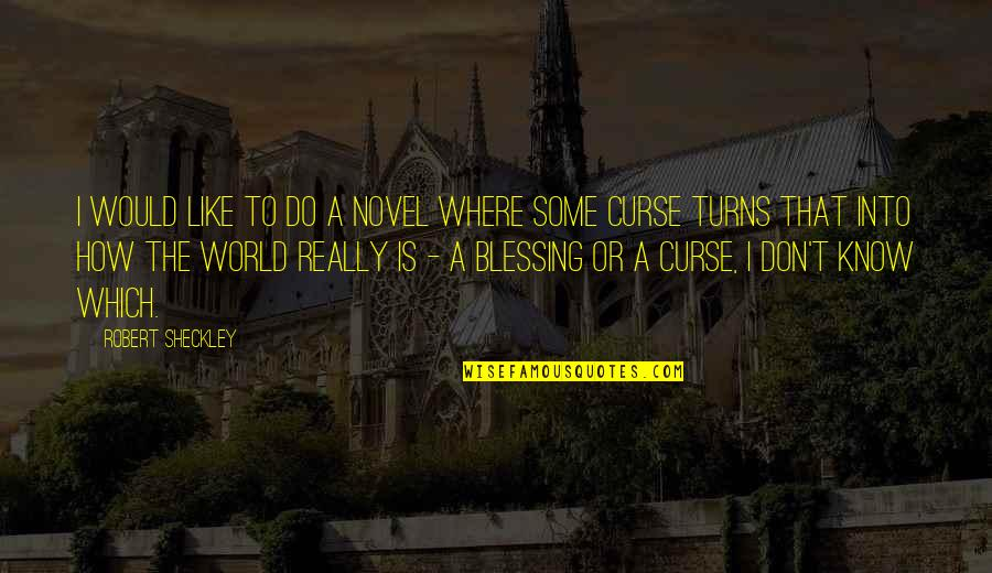 Don't Curse Quotes By Robert Sheckley: I would like to do a novel where