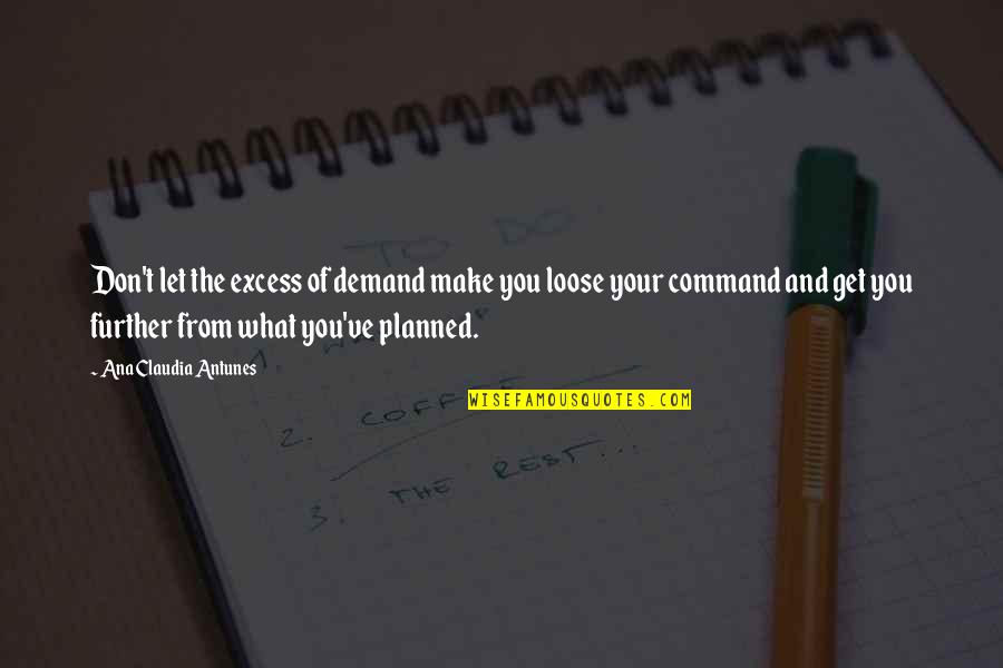 Don't Demand Quotes By Ana Claudia Antunes: Don't let the excess of demand make you