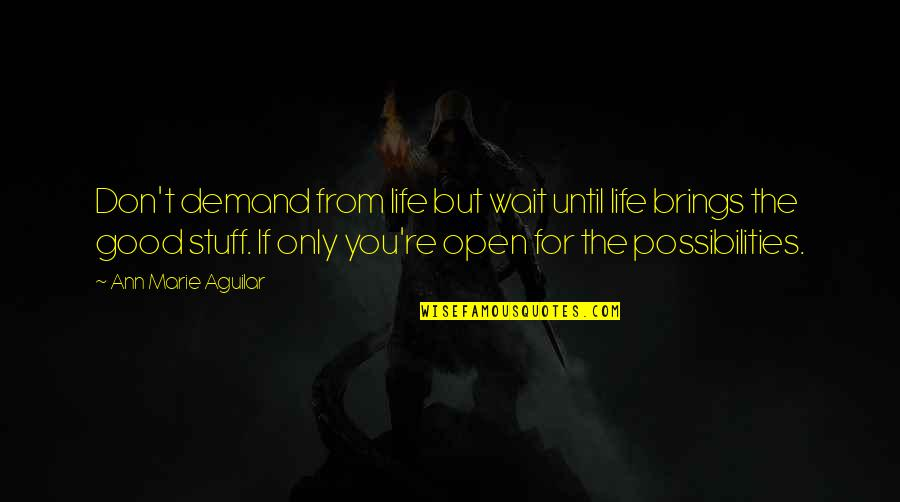Don't Demand Quotes By Ann Marie Aguilar: Don't demand from life but wait until life