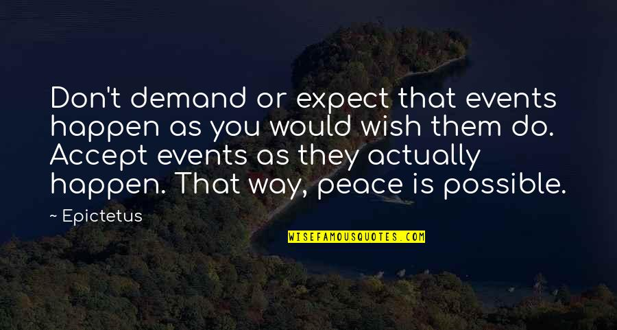 Don't Demand Quotes By Epictetus: Don't demand or expect that events happen as