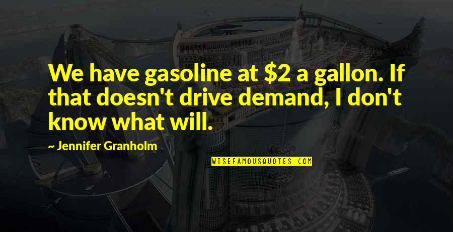 Don't Demand Quotes By Jennifer Granholm: We have gasoline at $2 a gallon. If