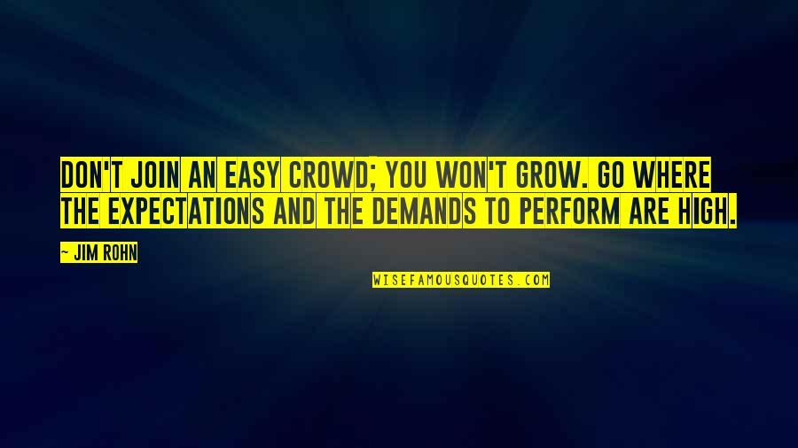 Don't Demand Quotes By Jim Rohn: Don't join an easy crowd; you won't grow.