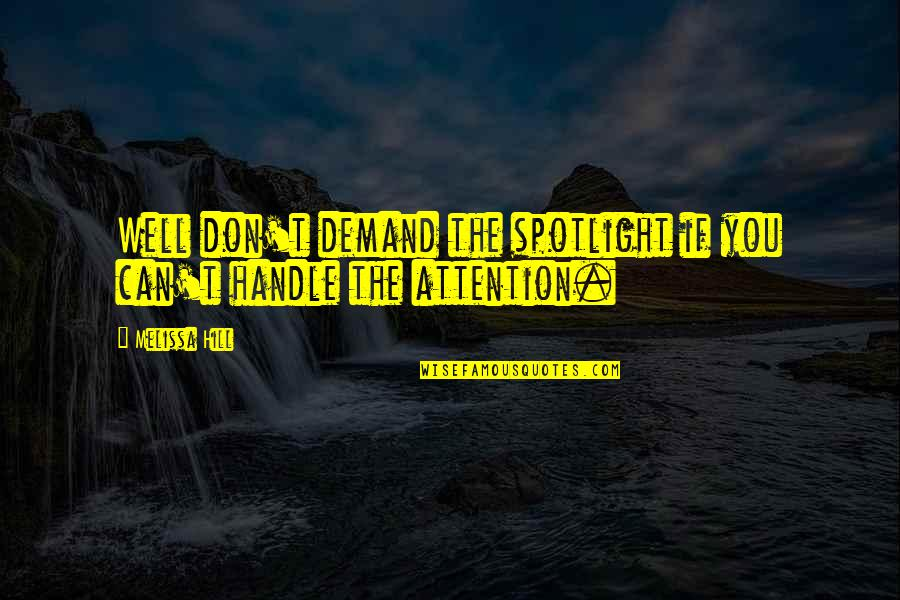 Don't Demand Quotes By Melissa Hill: Well don't demand the spotlight if you can't