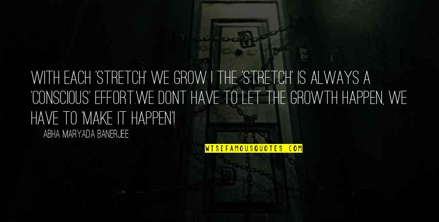Dont Ever Grow Up Quotes By Abha Maryada Banerjee: With each 'STRETCH' we grow ! The 'stretch'