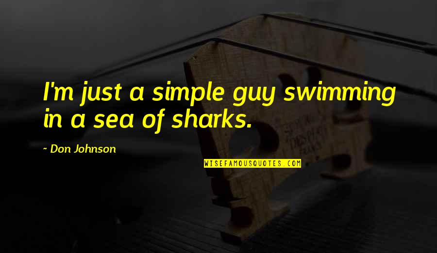 Dont Ever Grow Up Quotes By Don Johnson: I'm just a simple guy swimming in a