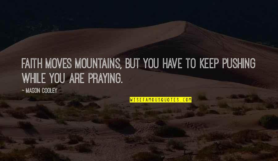 Dont Ever Grow Up Quotes By Mason Cooley: Faith moves mountains, but you have to keep