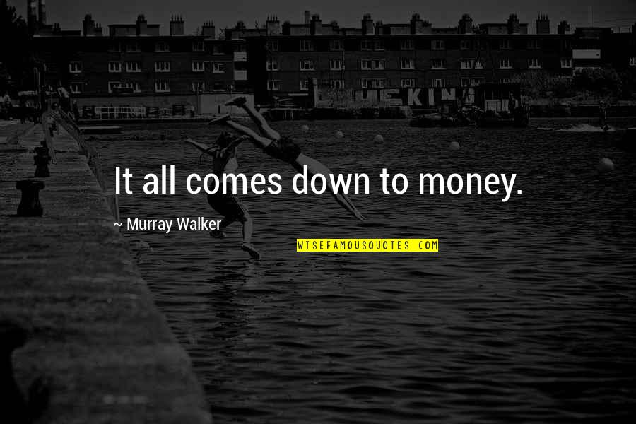 Dont Ever Grow Up Quotes By Murray Walker: It all comes down to money.