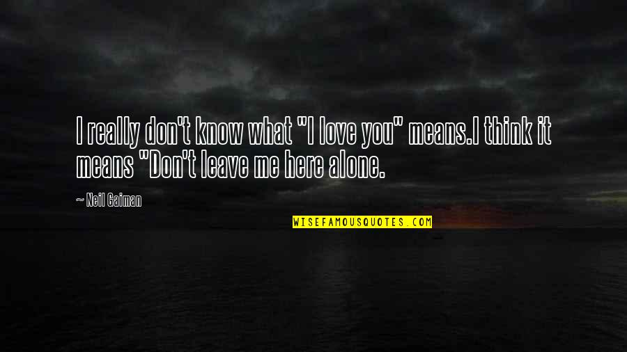 Dont Ever Leave Me Alone Quotes Top 26 Famous Quotes About Dont