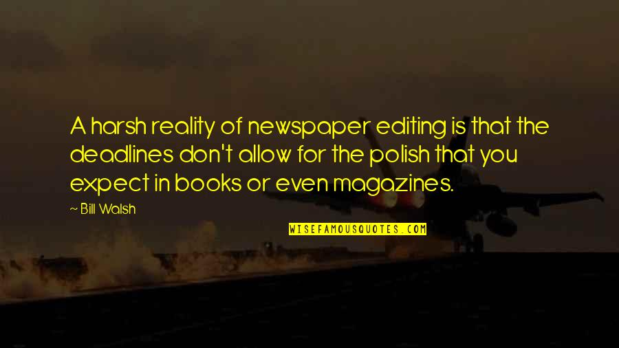 Don't Expect Too Much Quotes By Bill Walsh: A harsh reality of newspaper editing is that
