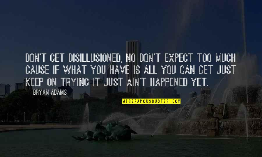Don't Expect Too Much Quotes By Bryan Adams: Don't get disillusioned, no don't expect too much