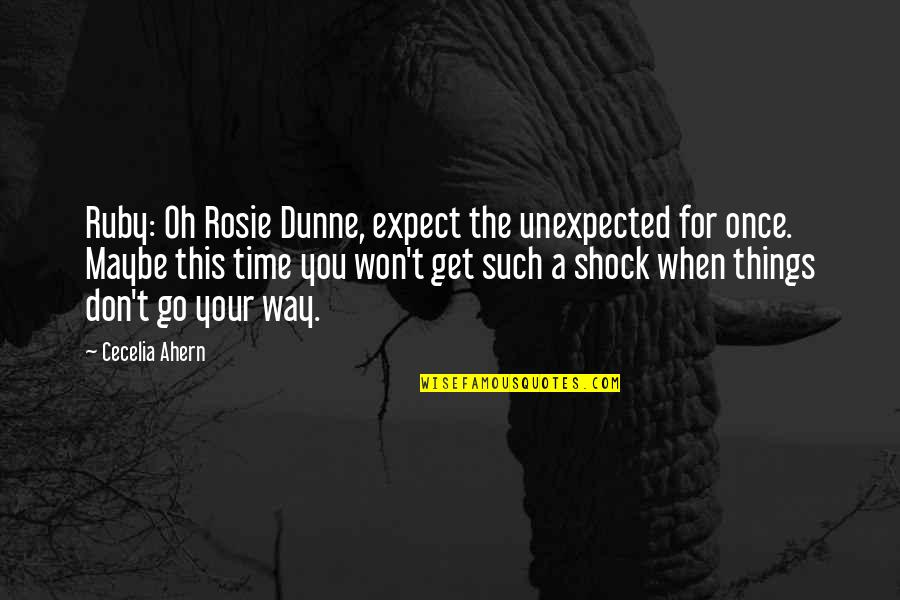 Don't Expect Too Much Quotes By Cecelia Ahern: Ruby: Oh Rosie Dunne, expect the unexpected for