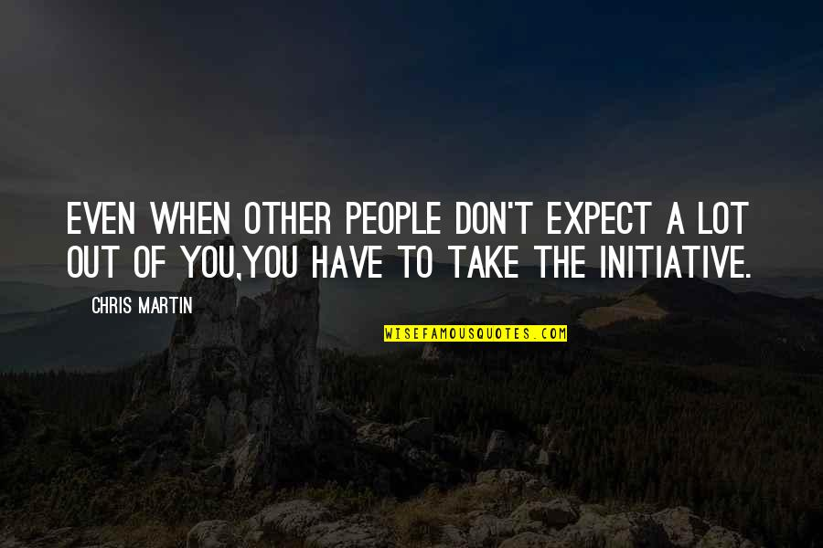 Don't Expect Too Much Quotes By Chris Martin: Even when other people don't expect a lot