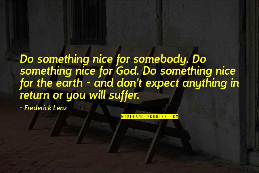 Don't Expect Too Much Quotes By Frederick Lenz: Do something nice for somebody. Do something nice